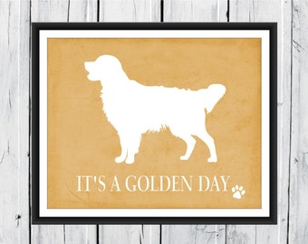 Golden Retriever Silhouette Print - It's a Golden Day  -   Custom Colors and Sizes
