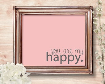 Art Decor Printable You Are My Happy -Customizable Art Print - 5x7 Yellow Grey // Pink Grey // Blue Grey