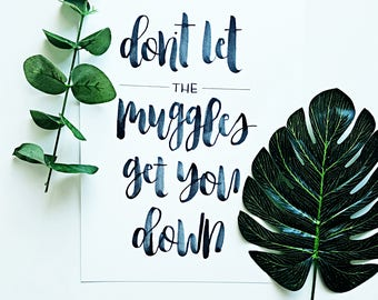 Don't Let The Muggles Get You Down Hand-Lettered Watercolour Piece