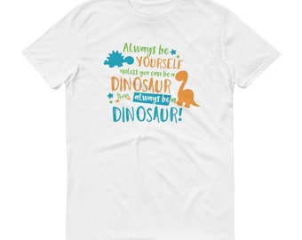 Always Be Yourself Unless You Can Be a Dinosaur T-Shirt