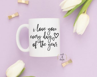 I Love you Every day of the year Coffee Mug - Valentine's Day Gift, Love Mug, Gifts for Him, Gifts for Her, Best Gift, Wife gift
