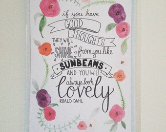 If You Have Good Thoughts They Will Shine From You Like Sunbeams And You Will Always Look Lovely- Roald Dahl Quote- A4/A5 Watercolour Print
