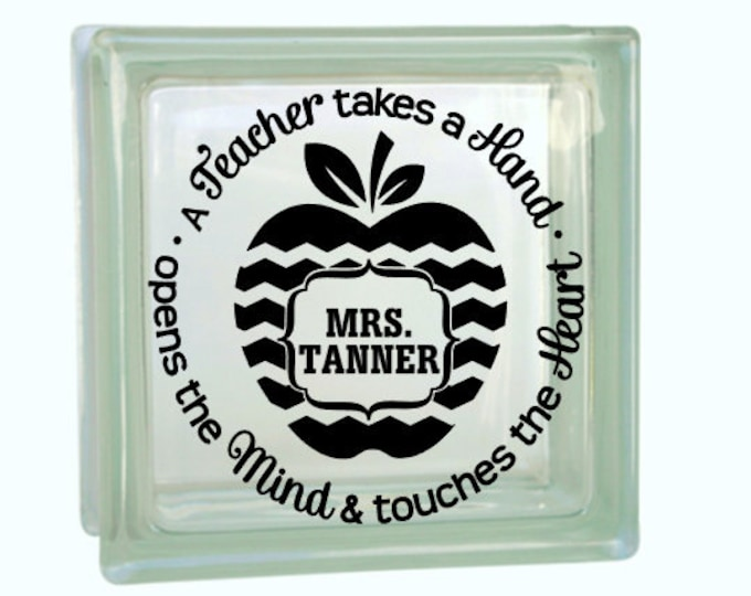 A Teacher Takes a Hand, Opens the Mind and Touches the Heart with Name. DIY Glass Block and more. Teacher Gifts. Block Not Included