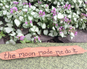 Driftwood The Moon Made Me Do It Wood Burned Home Decor Sign - Pyrography - Unique