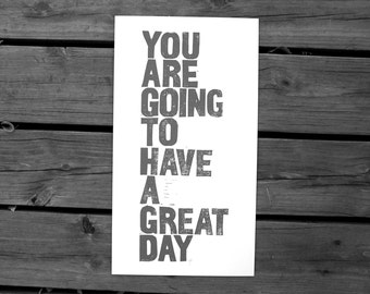 POSTER - you are going to have a great day GREY typography letterpress linocut print