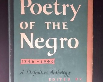 The Poetry of the Negro - 1746-1949 An Anthology - Copyright 1949 - First Edition