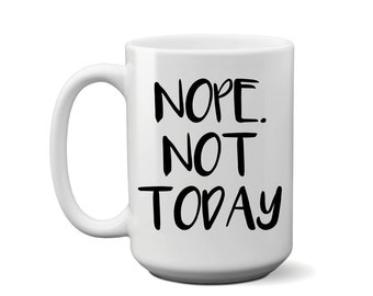 Nope. Not Today Coffee Mug - Funny Mugs - Nope Mug - Gift for Her - Gift For Him - Co Worker Gift