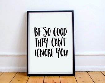"""PRINTABLE ART """"be so good they can't ignore you""""black and white prints, motivational print  wall art prints, quote posters, minimalist art"""