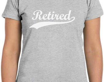Retired - Cool Retirement Gift Idea Women T-Shirt