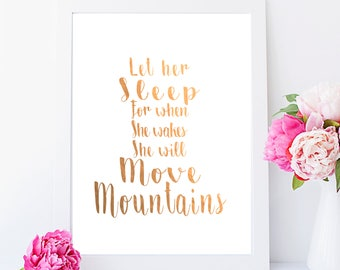 Let her sleep For when she wakes she will move Mountains- foil print