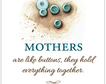 Mothers are like buttons, they hold everything together