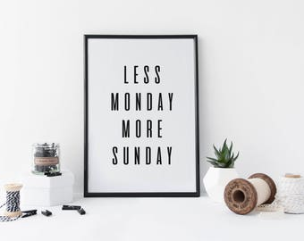 Less Monday More Sunday Print, Instant Digital Download, Modern Printable Quote, Contemporary Poster, Scandinavian Style Design, Typography
