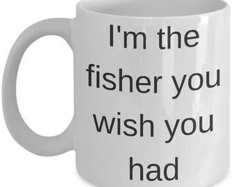 Fisherman Gift-I'm the fisher you wish you had Mug