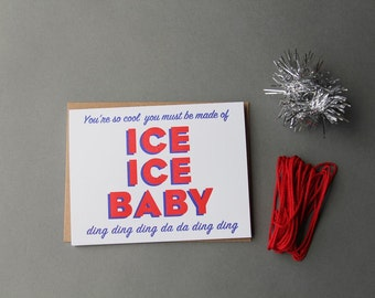 You're so cool you must be made of ICE ICE BABY ding ding ding da da ding ding, letterpress card