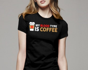 My Blood Type is Coffee Shirt, Coffee shirt, Funny T-Shirt,  coffee gift, love coffee shirt gift, gift for her, gift for him, love shirt