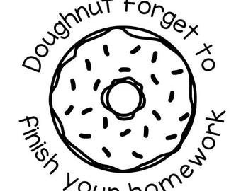 Doughnut forget to finish your homework