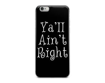 Ya'll Ain't Right Funny Southern Drawl iPhone 5/5s/Se, 6/6s, 6/6s Plus Case