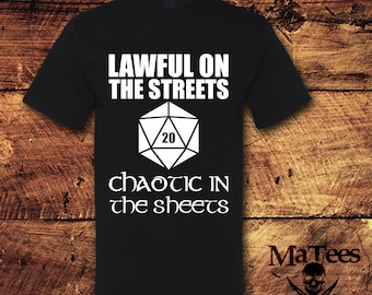 Lawful In The Streets Chaotic In The Sheets; D and D; Dungeons and Dragons; Role Playing Game;  Nerdy; Geeky; Fantasy; T-Shirt; Shirt; Tee