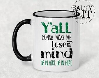 Yall Gonna Make Me Lose My Mind Up in Here,coffee mug,funny mug,humorous mug,coffee cup,funny gift idea,song lyric,gift idea,coffee gift