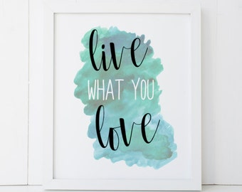Live What You Love Watercolor Motivational Home Decor Printable Wall Art INSTANT DOWNLOAD