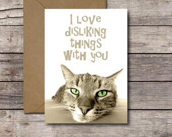 I Love Disliking Things With You / Funny Romantic Card for Cat Lovers / For Her Him Best Friend Valentine Anniversary // Printable Download