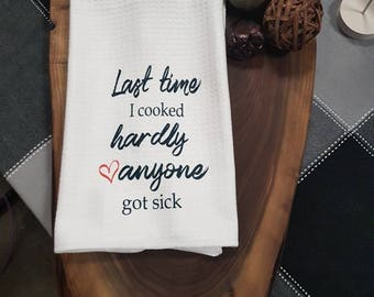 Last time I cooked hardly anyone got sick, Super punny kitchen towels,  Hostess gift