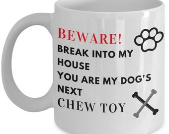 Beware! Break Into My House You Are My Dog's Next Chew Toy