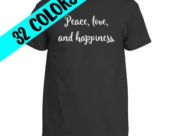 Peace Love And Happiness Shirt, Peace Shirts, Peace Shirts, Peace Quotes, Peace T-Shirt, Protest Shirt, Love Quote Shirt, Political Shirt