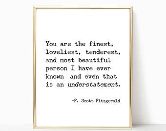 You are the finest loveliest tenderest print F. Scott Fitzgerald quote print, wall art, printable art, home decor, print, 8x10, 11x14, 16x20