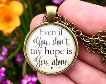 Even if You Don't My Hope is You Alone Necklace
