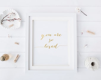 "PRINTABLE Art ""You are so loved"" Gold Foil Decor Gold Foil Art Print Gold Foil Wall art Gold Foil Girls Nursery Gold Calligraphy Print"
