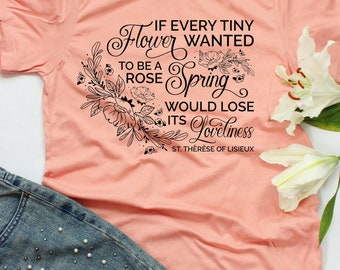 Christian Gift for Her | St. Therese of Lisieux | If Every Flower wanted to be a Rose | Saint Quote | Catholic Tshirt | Lively Faith Co