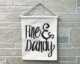 Fine and Dandy // Heavy Cotton Canvas Banner // Made In The USA