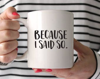 Mothers Day from Husband Mothers Day Gift from Husband Funny Mothers Day Gift Because I Said So Mom Mug Silly Mom Gift Funny Mom Gift