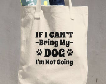 Dog Lover Tote Bag/Dog Lover Tote/Dog Mom Tote/If I Can't Bring My Dog I'm Not Going Bag/Dog Mom Tote Bag/Dog Mom Gift/Funny dog gift