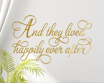 Fairytale Gift: And They Lived Happily Ever After Wall Decal, Anniversary Gift, Wedding Gift, Inspirational Wall Decal (01711bN)