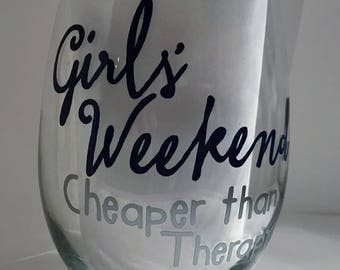 Girls Weekend Cheaper than therapy Wine Glasses
