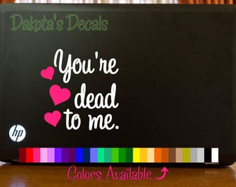 You're Dead to Me Laptop Decal