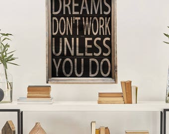 Dreams Don't Work Unless You Do | Large Farmhouse Sign | Reclaimed Weathered Wood Style