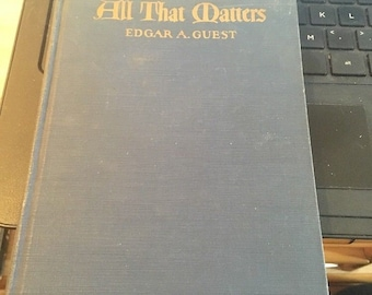 ALL THAT MATTERS by Edgar A. Guest;1922 2nd Printing, Hardcover Beautifully Illustrated