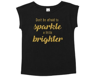 Don't Be Afraid To Sparkle A Little Brighter Girls T-Shirt