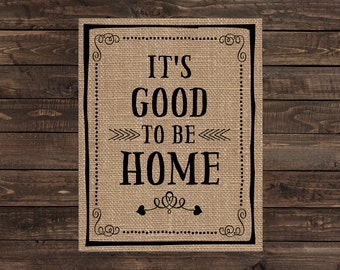 Burlap Print Home Decor Fabric Art Wall Hanging - It's Good To Be Home (#1718B)