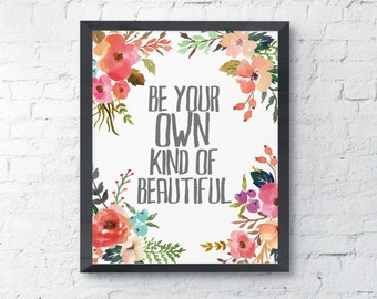 Be Your Own Kind Of Beautiful Watercolor Floral Digital Print Instant Art INSTANT DOWNLOAD