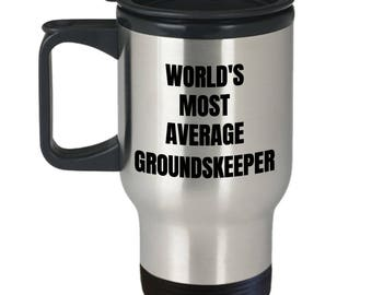 Groundskeeper Travel Mug - Insulated Tumblers Coffee Mug - World's Most Average Groundskeeper - Groundskeeper Gifts