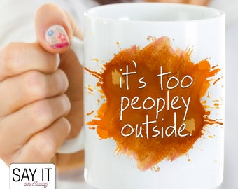 It's Too Peopley Outside Funny Watercolor Coffee Mug | Gift for Introvert | Introvert Mug | Introverts Unite 11oz Mug