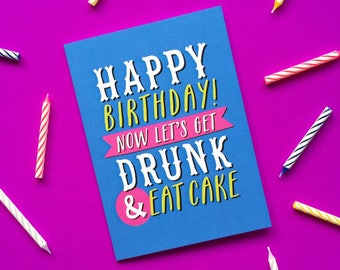 Let's Get Drunk & Eat Cake Birthday Card - Funny Birthday Card - Birthday Card - Birthday Card for Friend - Drunk Birthday Card - Cake Card