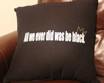 All We Ever Did Was Be Black Pillow