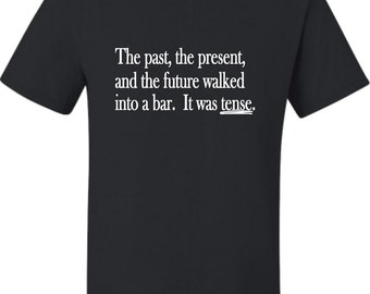 Adult The Past The Present & The Future Walked Into A Bar T-Shirt