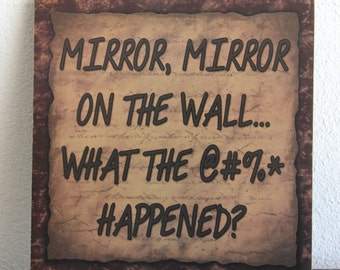 Primitive funny wood sign Mirror on the wall, what the happened? gift