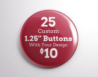 "25 1.25"" Custom Pinback Buttons"